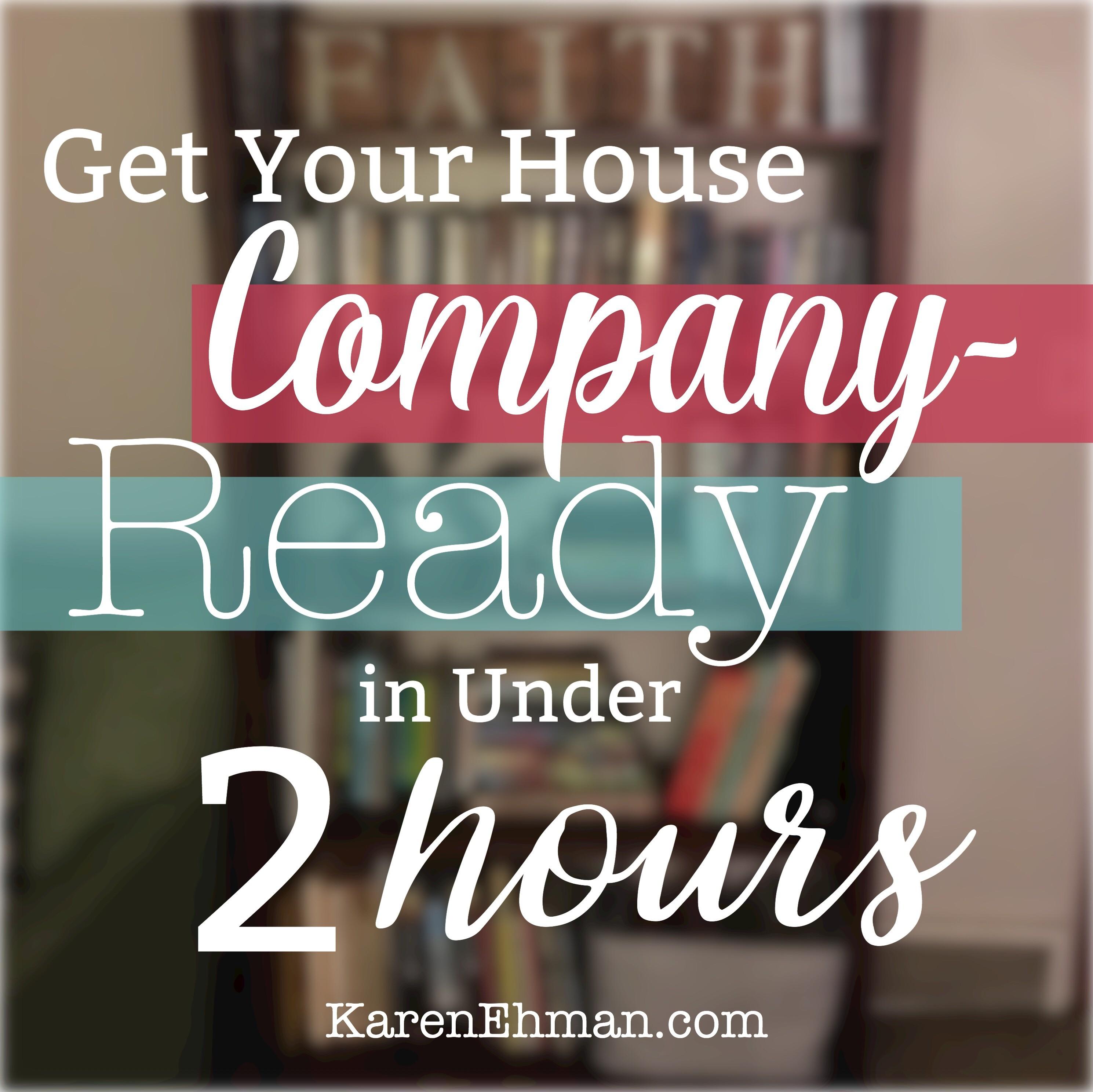 Get Your House Company-Ready in Under 2 Hours with Crystal Paine at KarenEhman.com