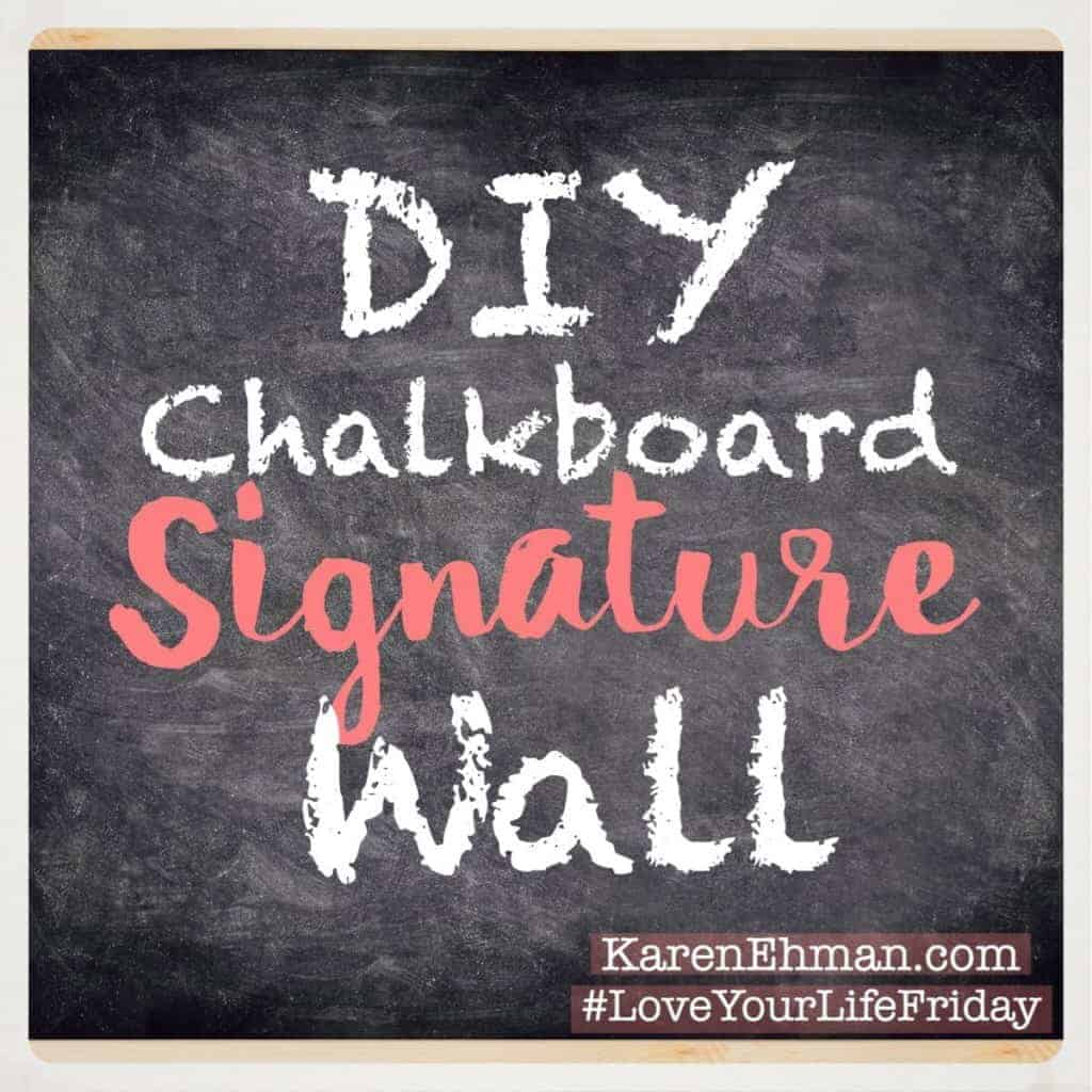 Turn a wall into a guest book! Easy DIY chalkboard paint signature wall on #LoveYourLifeFriday at karenehman.com