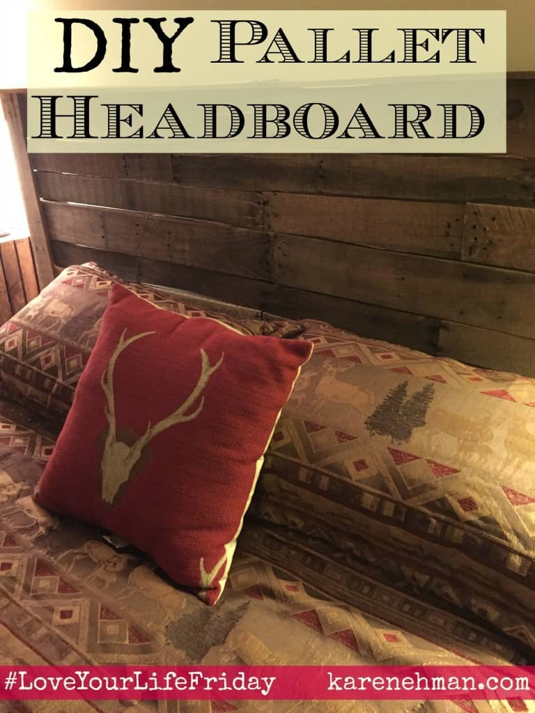 DIY Pallet Headboard on #LoveYourLifeFriday at karenehman.com