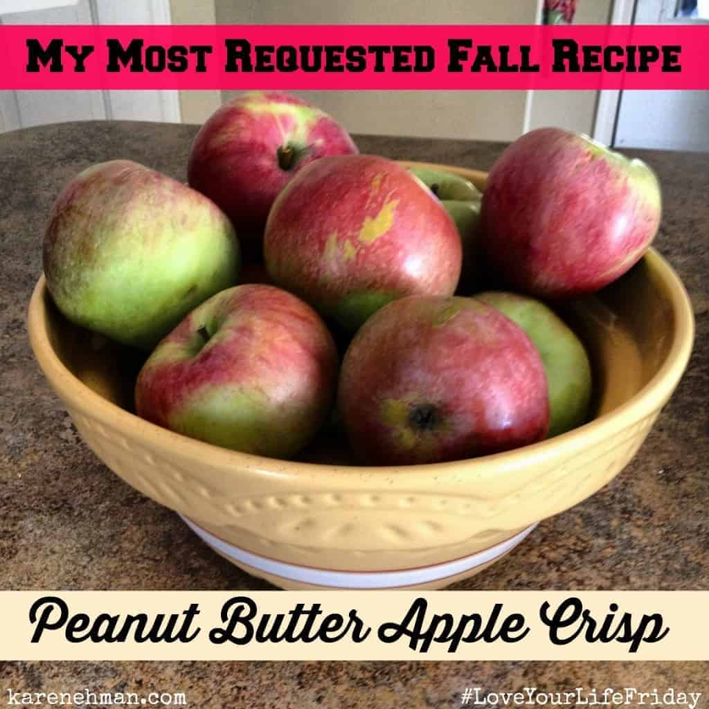 My most requested fall recipe: Peanut Butter Appe Crisp on #LoveYourLifeFriday at karenehman.com {Yum & You're welcome.}