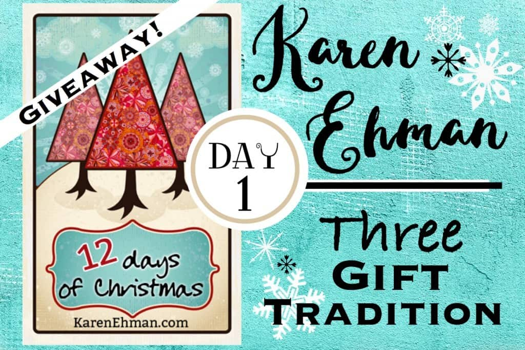 Our family's 3 gift tradtion. On the 1st Day of Christmas Giveaways at karenehman.com