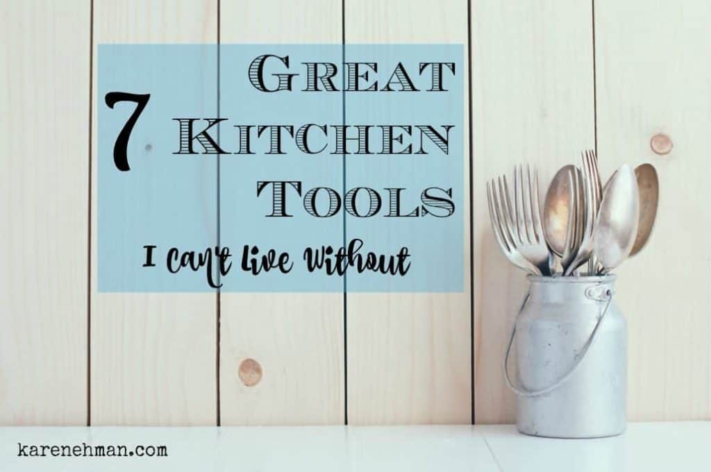 7 great kitchen tools just can't live without! from karenehman.com
