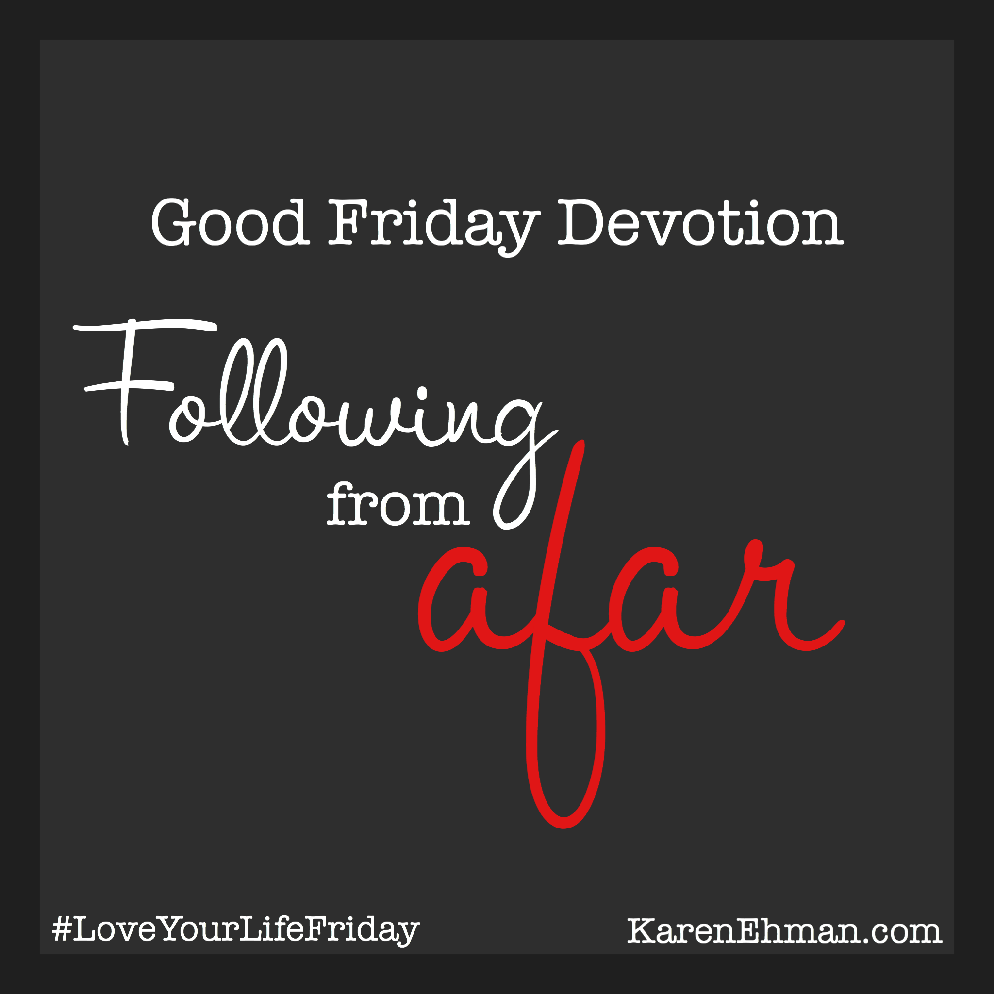 Good Friday Devotion: Following from Afar at KarenEhman.com
