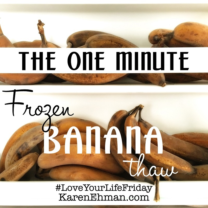 The One Minute Frozen Banana Thaw for Love Your Life Friday at KarenEhman.com