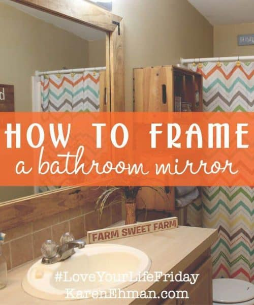 How to frame a bathroom mirror by Amanda Wells for Love Your Life Friday at karenehman.com.
