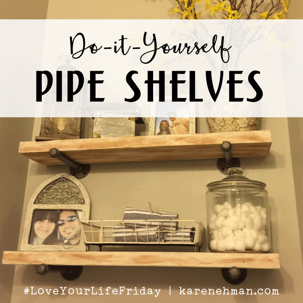 DIY Pipe Shelves for Love Your Life Friday at karenehman.com. Get the do it yourself how-to with pictures here.