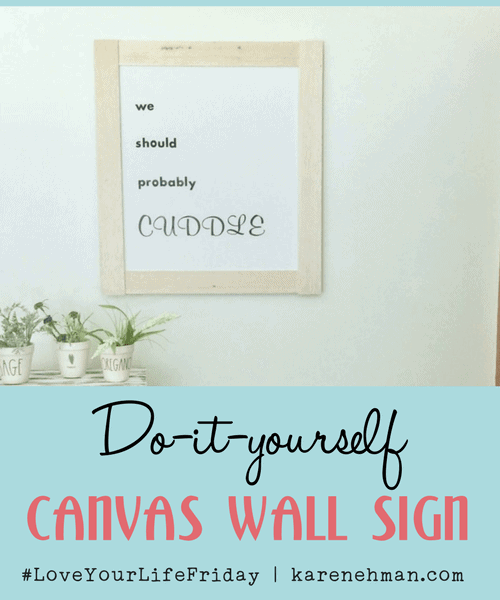 DIY Canvas Wall Sign by Katina Miller for Love Your Life Friday at karenehman.com.