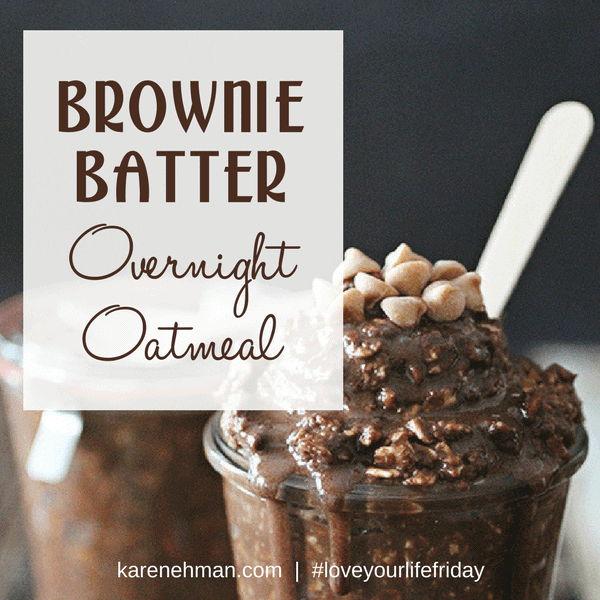 Brownie Batter Overnight Oatmeal by Dashing Dish for Love Your Life Friday at karenehman.com.
