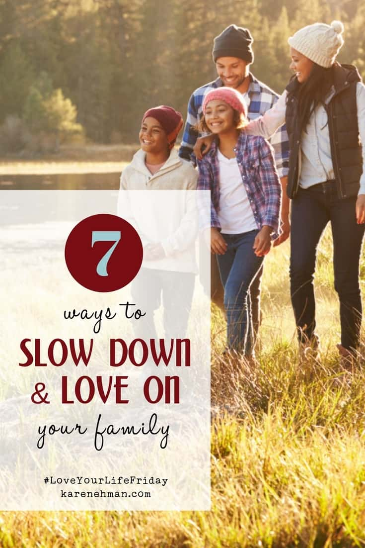 In our busy lives, it's important to take time to focus on our families, even if it is in a small way. Or a simple way that just says, 'I was thinking of you. I love you'. Click here for 7 ways to slow down and love on your family. Karen Ehman, #LoveYourLifeFriday