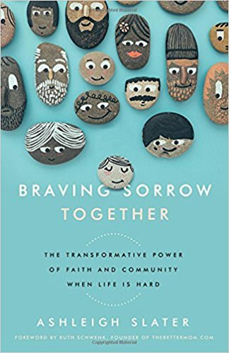 """Braving Sorrow Together: The Transformative Power of Faith and Community When Life is Hard by Ashleigh Slater. 7 Favorite """"Fireside Reads"""" by Karen Ehman."""