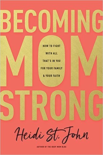 """Becoming MomStrong: How to Fight with All That's in You for Your Family and Your Faith byHeidi St. John. 7 Favorite """"Fireside Reads"""" by Karen Ehman."""