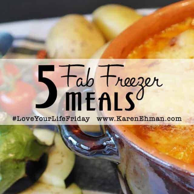 Five Fab Freezer Meals and ideas for cook once, eat twice, at karenehman.com. #loveyourlifefriday