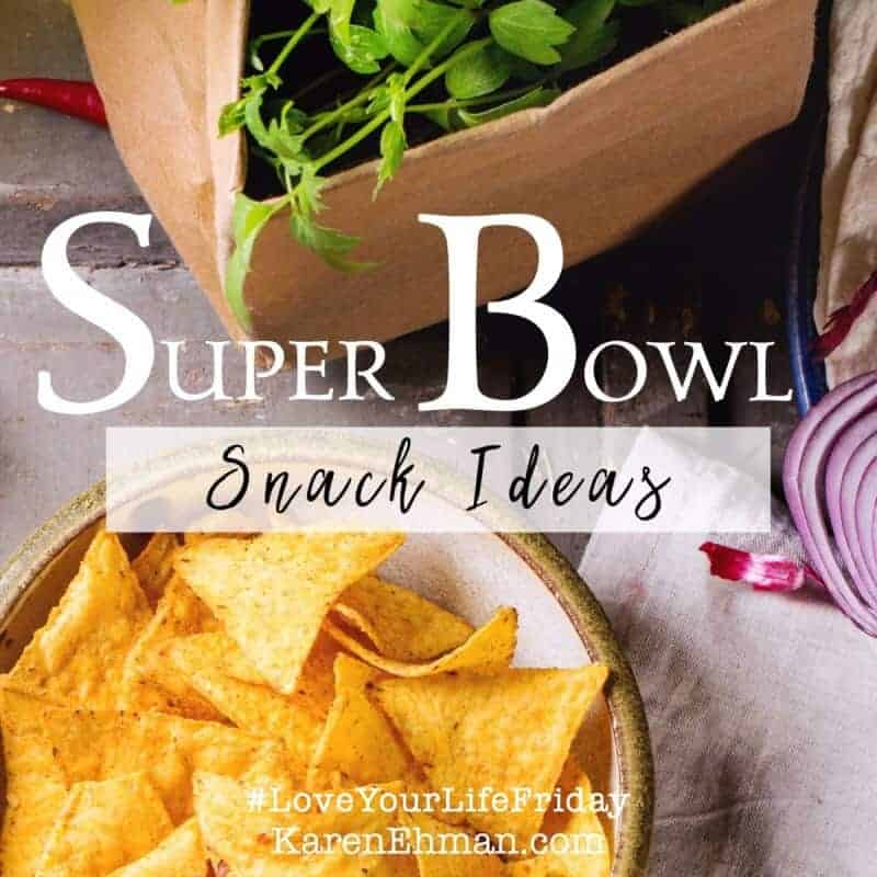 Super Bowl Snack Ideas for #LoveYourLifeFriday at karenehman.com.