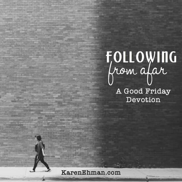 #GoodFriday Devotion: Following From Afar at karenehman.com.