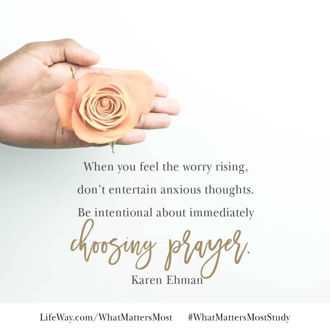 I will not worry. I will pray. Karen Ehman, #WhatMattersMoststudy on Philippians available now at LifeWay.