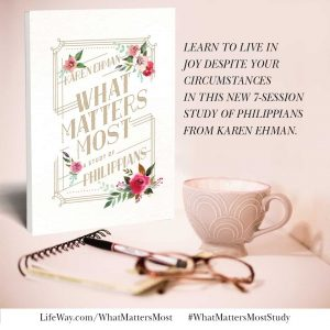 What Matters Most, a study of Philippians by Karen Ehman for LIfeWay.