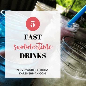 5 Fast Summertime Drinks for #LoveYourLifeFriday