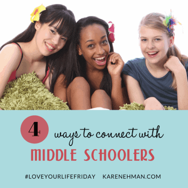 4 Ways to Connect with Middle Schoolers for #LoveYourLifeFriday