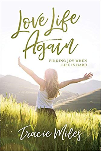 Love Life Again: Finding Joy When Life Is Hard by Tracie Miles. 1 of 5 books recommended by Karen Ehman for National Book Lovers Day.