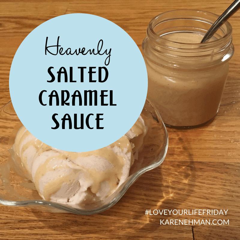 Heavenly Salted Caramel Sauce by Sarah Lundgren for #LoveYourLifeFriday at karenehman.com.