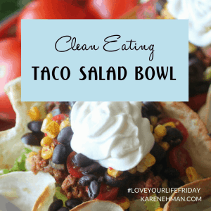 Clean Eating Taco Salad with a Baked Taco Bowl Shell for #LoveYourLifeFriday