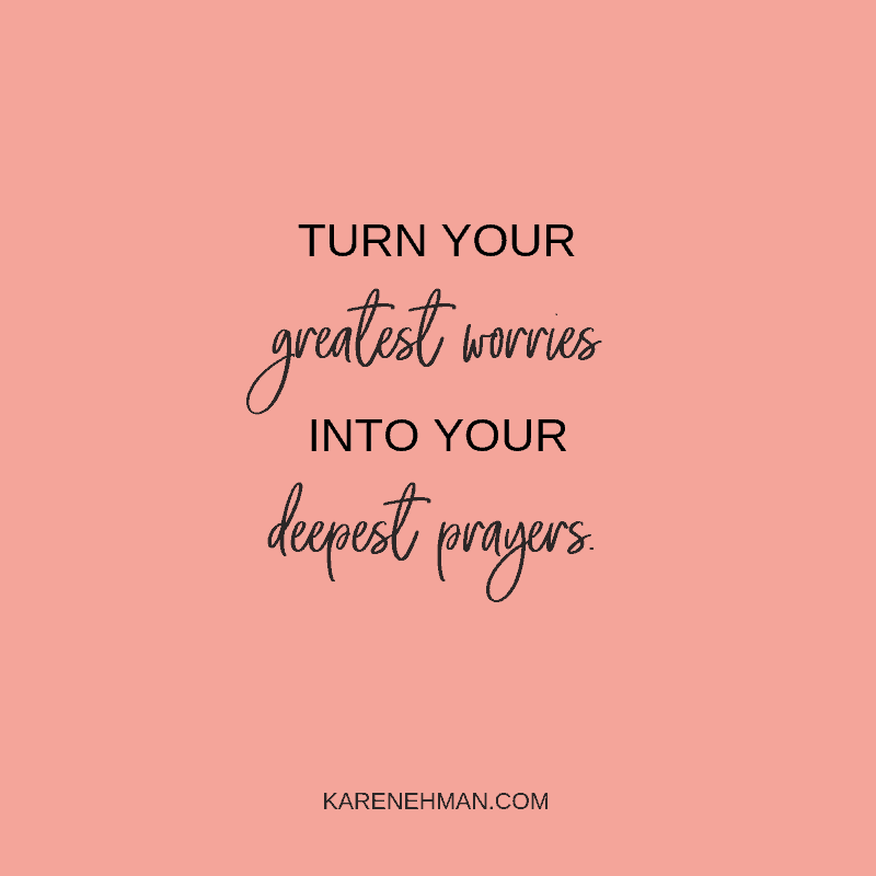 5 Ways to Turn Your Greatest Worries Into Your Deepest Prayers at karenehman.com.