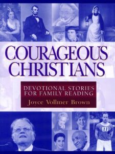 Courageous Christians: Devotional Stories for Family Reading by Joyce Vollmer Brown