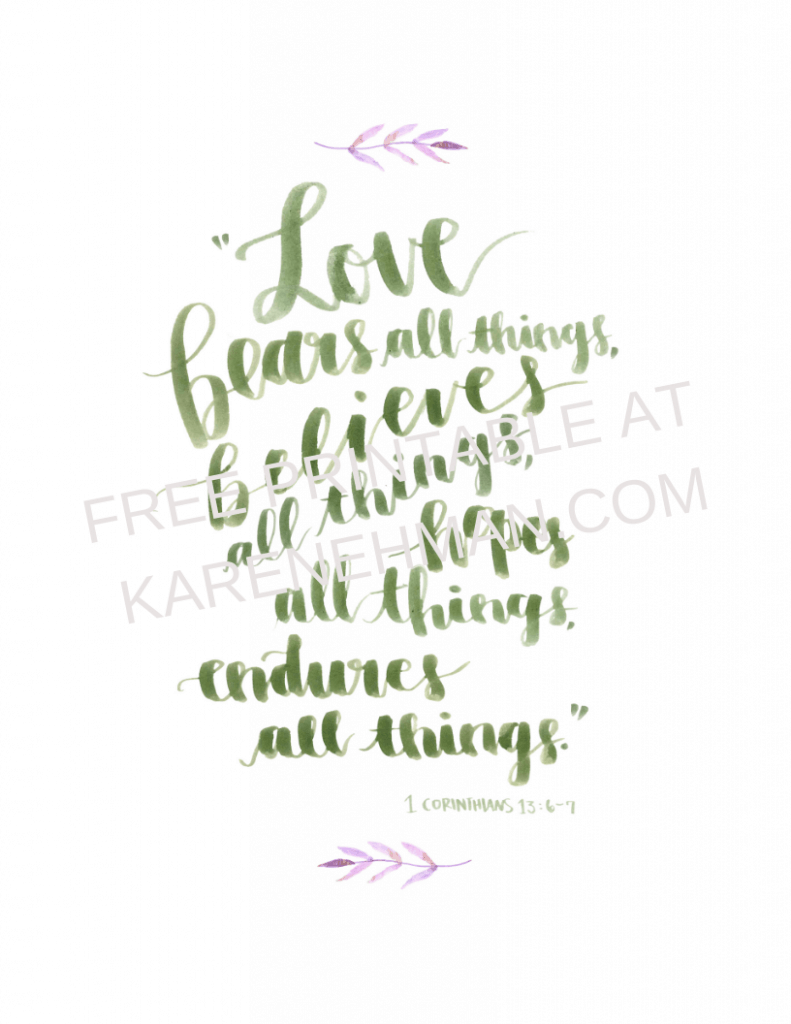 Love … bears all things. A free gift to remind you of 1 Corinthians 13:6 from karenehman.com.