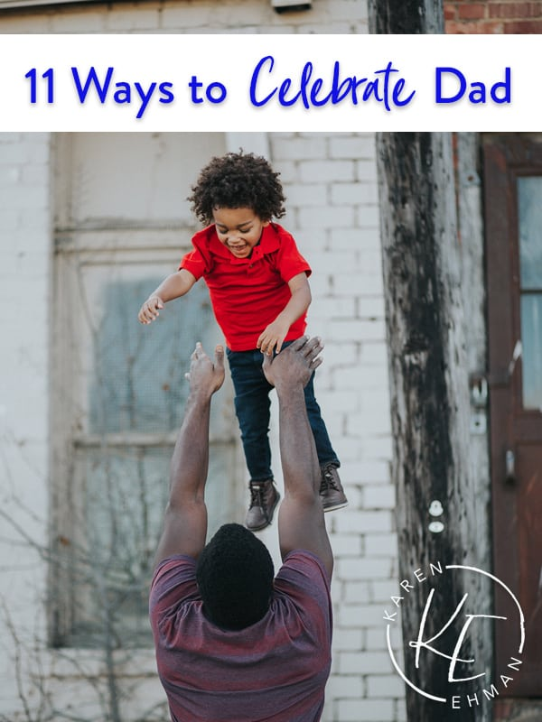 11 ways to celebrate Dad on Father's Day or any day of the year at karenehman.com.